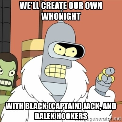 bender blackjack and hookers - We'll create our Own whonight With Black (Captain) JaCk, and Dalek hookers