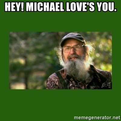 Si Robertson - HEY! mICHAEL LOVE'S YOU.