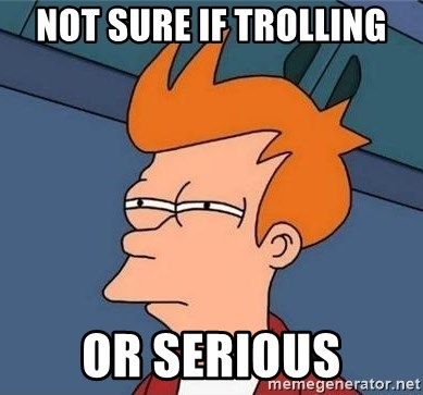Unsure Fry (Inverted and narrow) - not sure if trolling or serious