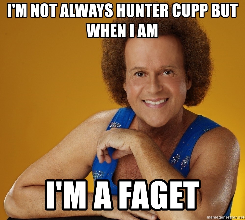 Gay Richard Simmons - I'm not always Hunter cupp but when i am I'm a faget
