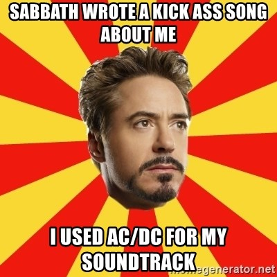 Leave it to Iron Man - SABBATH WROTE A KICK ASS SONG ABOUT ME I USED AC/DC FOR MY SOUNDTRACK