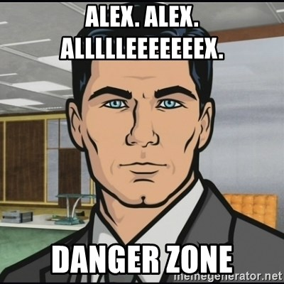 Archer - Alex. alex. allllleeeeeeex. Danger Zone