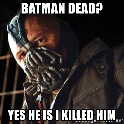 Only then you have my permission to die - BATMAN DEAD? YES HE IS I KILLED HIM