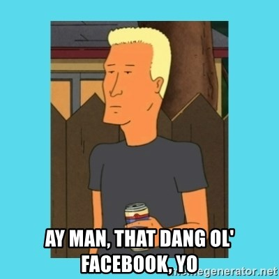 Boomhauer -  Ay man, that Dang ol' facebook, yo