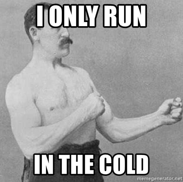 Overly Manly Man, man - I only run In the cold
