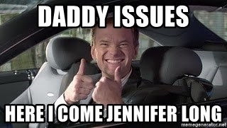 Barney Stinson - Daddy issues Here i come Jennifer Long