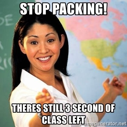 Terrible  Teacher - stop packing! theres still 3 second of class left