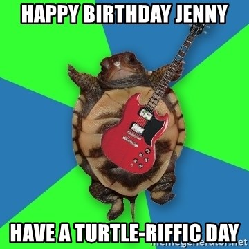 Aspiring Musician Turtle - hAPPY bIRTHDAY JENNY hAVE A TURTLE-RIFFIC DAY