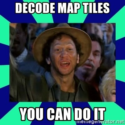 You can do it! - Decode Map Tiles You can do it