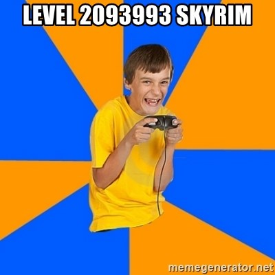 Annoying Gamer Kid - LEVEL 2093993 SKYRIM