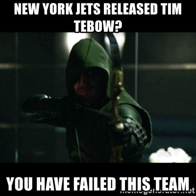 YOU HAVE FAILED THIS CITY - New york jets released Tim tEBOW?  yOU HAVE FAILED THIS TEAM