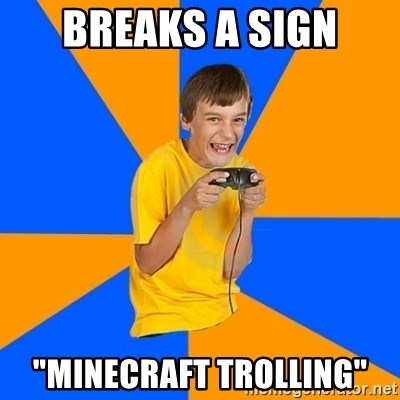 "Annoying Gamer Kid - breaks a sign ""minecraft trolling"""