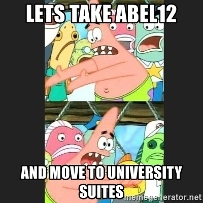Pushing Patrick - Lets take abel12 and move to university suites