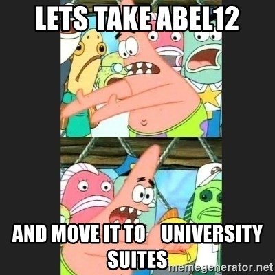 Pushing Patrick - lets take abel12 and move it to    university suites