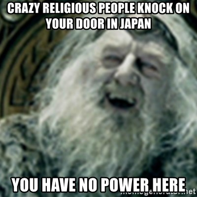you have no power here - Crazy religioUs peOple knock on Your door in japan You have No power here