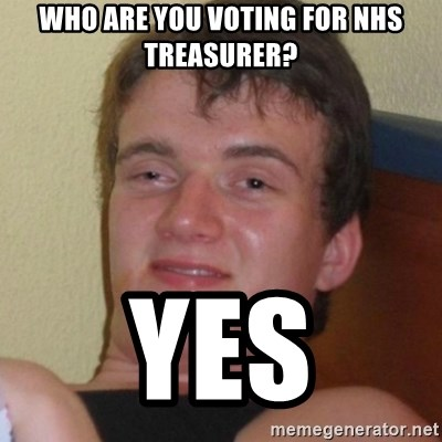 Really highguy - Who are you voting for nhs treasurer? yes