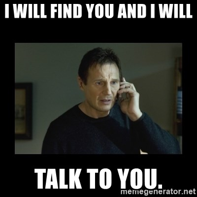 I will find you and kill you - i will find you and i will talk to you.
