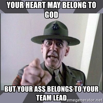 R. Lee Ermey - YOUR HEART MAY BELONG TO GOD BUT YOUR ASS BELONGS TO YOUR TEAM LEAD
