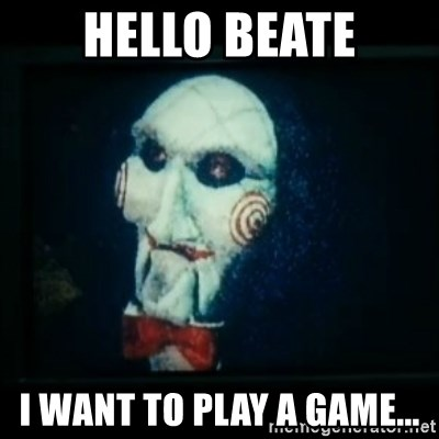SAW - I wanna play a game - HELLO BEATE I WANT TO PLAY A GAME...