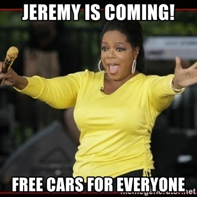 Overly-Excited Oprah!!!  - JEREMY IS COMING! FREE CARS FOR EVERYONE