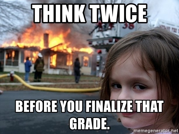 Disaster Girl - think twice before you finalize that grade.