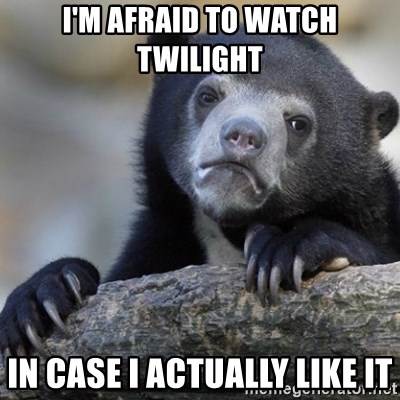 Confession Bear - I'm afraid to watch twilight In case I actually like it