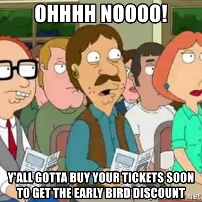 Family Guy Oh No - ohhhh noooo! y'all gotta buy your tickets soon to get the early bird discount