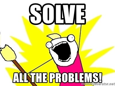 X ALL THE THINGS - solve all the problems!