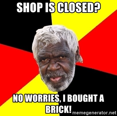 Aboriginal - SHOP IS CLOSED? NO WORRIES, I BOUGHT A BRICK!