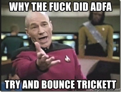 star trek wtf - why the fuck did adfa try and bounce trickett
