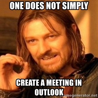 One Does Not Simply - One does not simply Create a meeting In Outlook