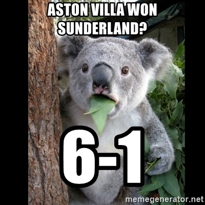 Koala can't believe it - Aston villa won Sunderland? 6-1