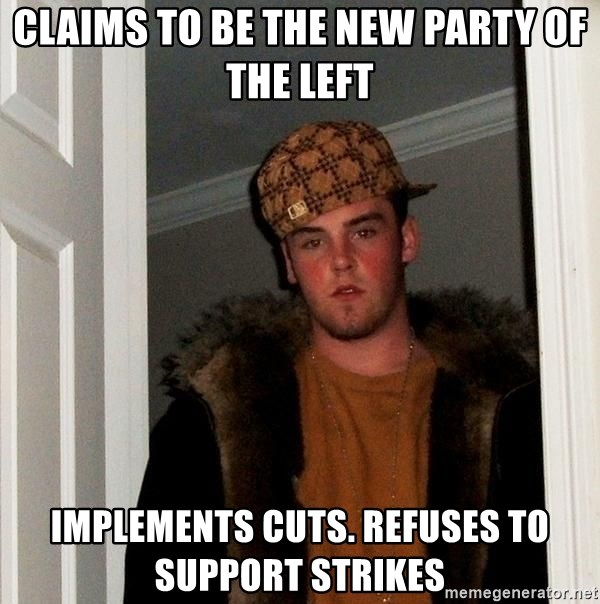 Scumbag Steve - Claims to be the new party of the left implements cuts. refuses to support strikes