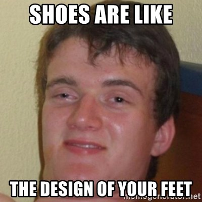 10guy - Shoes are like the design of your feet