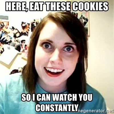 Overly Attached Girlfriend 2 - here, eat these cookies so i can watch you constantly