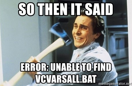 american psycho - So then it said error: Unable to find vcvarsall.bat