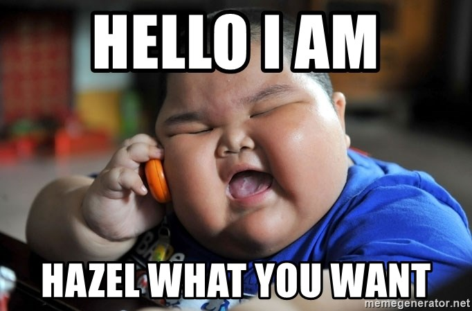 Fat Asian Kid - HELLO I AM HAZEL WHAT YOU WANT