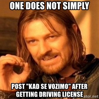 """One Does Not Simply - One does not simply post """"kad se vozimo"""" after getting driving license"""