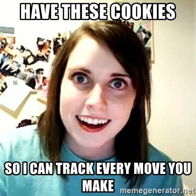 Overly Attached Girlfriend 2 - Have these cookies so i can track every move you make