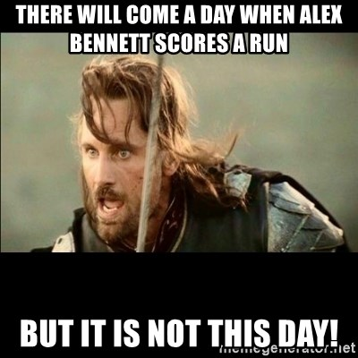 There will come a day but it is not this day - There will come a day when Alex Bennett scores a run but it is not this day!