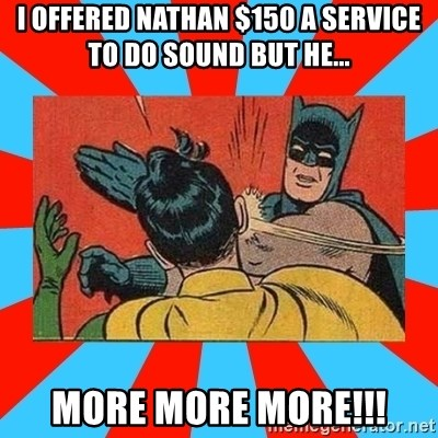 Batman Bitchslap - I OFFERED NATHAN $150 A SERVICE TO DO SOUND BUT HE...  MORE MORE MORE!!!