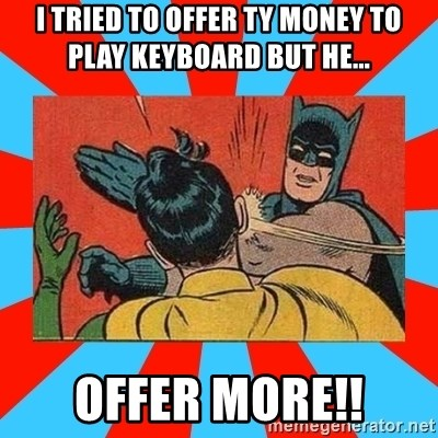 Batman Bitchslap - I TRIED TO OFFER TY MONEY TO PLAY KEYBOARD BUT HE... OFFER MORE!!