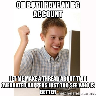 Computer kid - oh boy i have an RG account let me make a thread about two overrated rappers just too see who is better