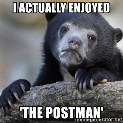 Confession Bear - i actually enjoyed 'The postman'