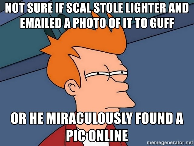 Futurama Fry - Not sure if Scal stole lighter and emailed A Photo of it to guff or he miraculously found a pic online