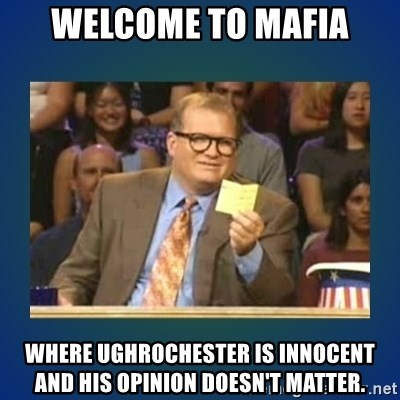 drew carey - Welcome to mafia where ughrochester is innocent and his opinion doesn't matter.