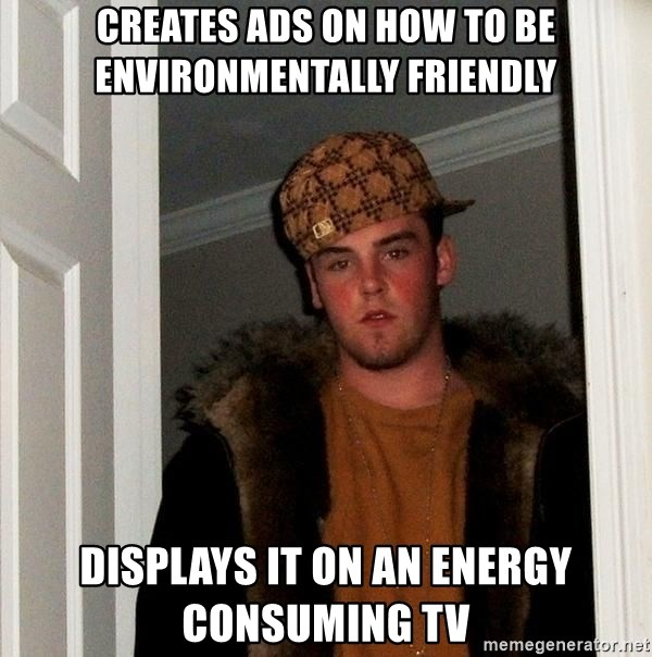 Scumbag Steve - cREATES Ads on how to Be Environmentally Friendly Displays it on an energy consuming TV