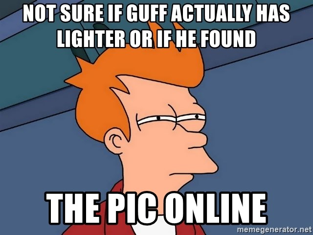 Futurama Fry - not sure if guff actually has lighter or if he found the pic online