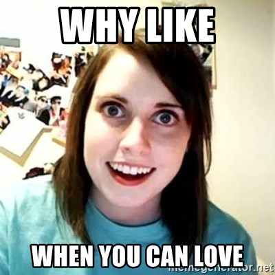 Overly Attached Girlfriend 2 - WHY LIKE WHEN YOU CAN LOVE