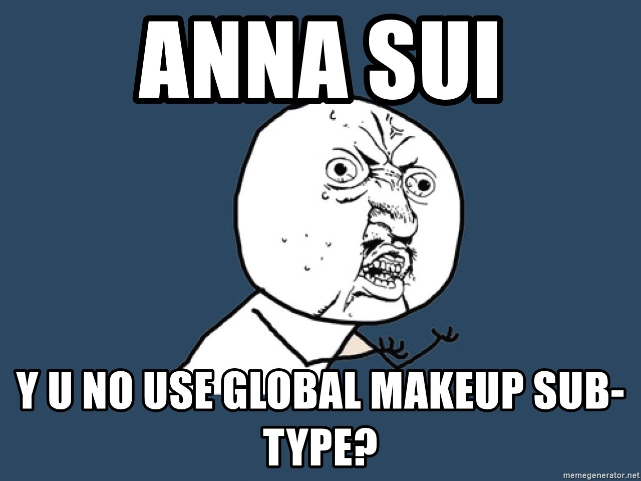 Y U No - Anna Sui Y U no use global makeup sub-type?